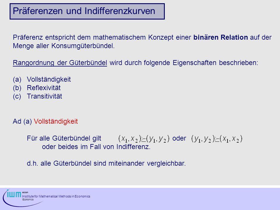 Institute for Mathematical Methods in Economics Economics Präferenzen und Indifferenzkurven Präferenz entspricht dem mathematischem Konzept einer binä