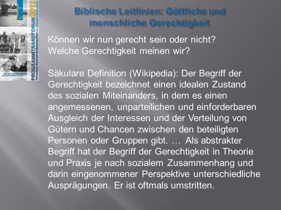 Im Alten und Neuen Testament: 1.Die geschenkte Gerechtigkeit 2.