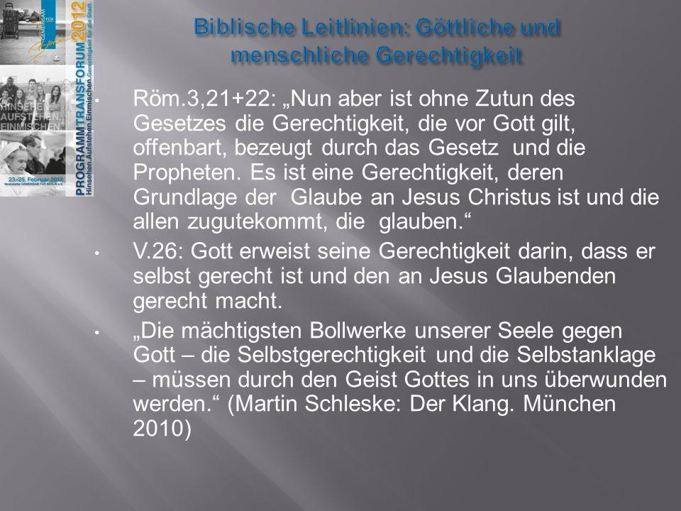 Röm.3,21+22: Nun aber ist ohne Zutun des Gesetzes die Gerechtigkeit, die vor Gott gilt, offenbart, bezeugt durch das Gesetz und die Propheten. Es ist