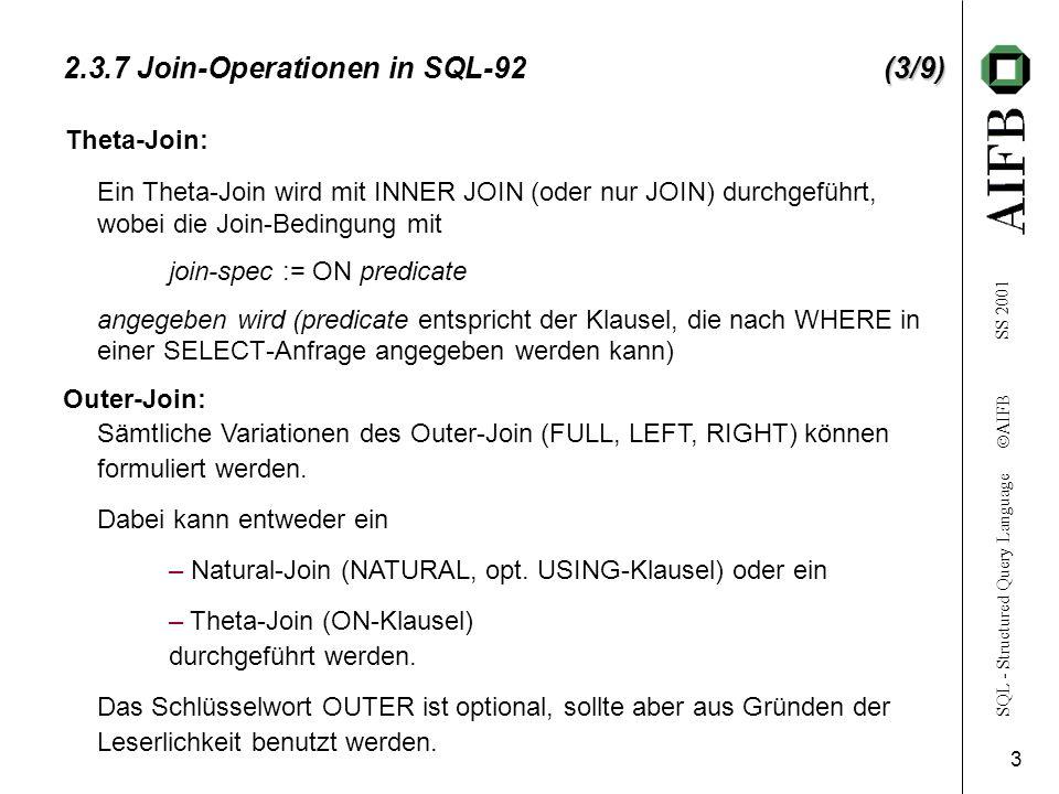 SQL - Structured Query Language AIFB SS 2001 4 (4/9) 2.3.7 Join-Operationen in SQL-92(4/9) Der Union-Join kann mit Hilfe des Schlüsselworts UNION JOIN durchgeführt werden.
