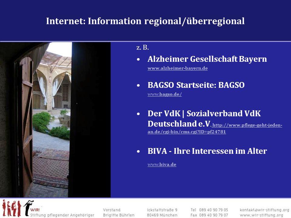 Internet: Information regional/überregional z. B. Alzheimer Gesellschaft Bayern www.alzheimer-bayern.de BAGSO Startseite: BAGSO www.bagso.de/ Der VdK