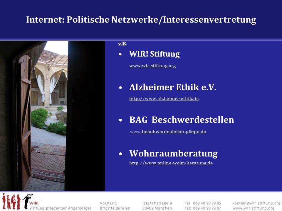 Internet: Politische Netzwerke/Interessenvertretung z.B. WIR! Stiftung www.wir-stiftung.org Alzheimer Ethik e.V. http://www.alzheimer-ethik.de BAG Bes