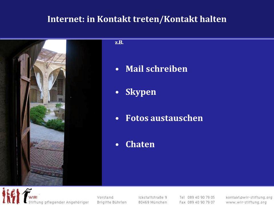 Internet: in Kontakt treten/Kontakt halten z.B. Mail schreiben Skypen Fotos austauschen Chaten