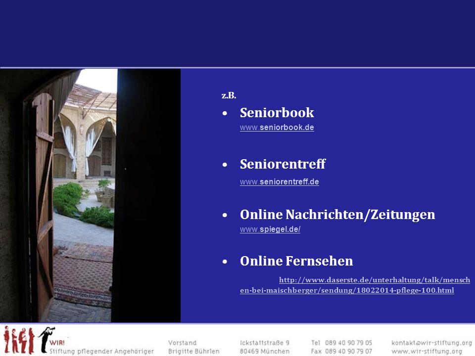 Internet: Netzwerke, Blogs, Information z.B. Seniorbook www.seniorbook.dewww.seniorbook.de Seniorentreff www.seniorentreff.de Online Nachrichten/Zeitu