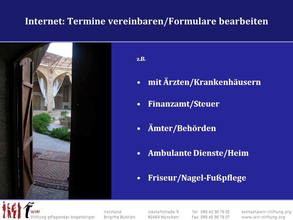 Internet: Termine vereinbaren/Formulare bearbeiten z.B. mit Ärzten/Krankenhäusern Finanzamt/Steuer Ämter/Behörden Ambulante Dienste/Heim Friseur/Nagel