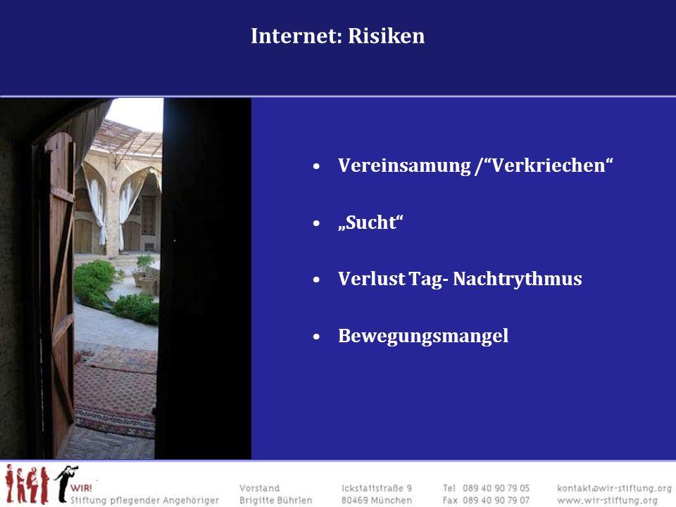 . Vereinsamung /Verkriechen Sucht Verlust Tag- Nachtrythmus Bewegungsmangel Internet: Risiken