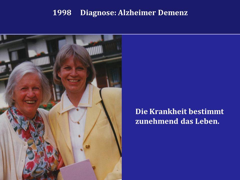 Die Krankheit bestimmt zunehmend das Leben. 1998 Diagnose: Alzheimer Demenz