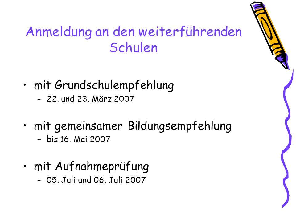 Anmeldung an den weiterführenden Schulen mit Grundschulempfehlung –22. und 23. März 2007 mit gemeinsamer Bildungsempfehlung –bis 16. Mai 2007 mit Aufn