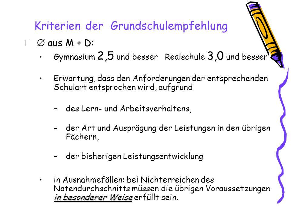 Kriterien der Grundschulempfehlung aus M + D: Gymnasium 2,5 und besser Realschule 3,0 und besser Erwartung, dass den Anforderungen der entsprechenden