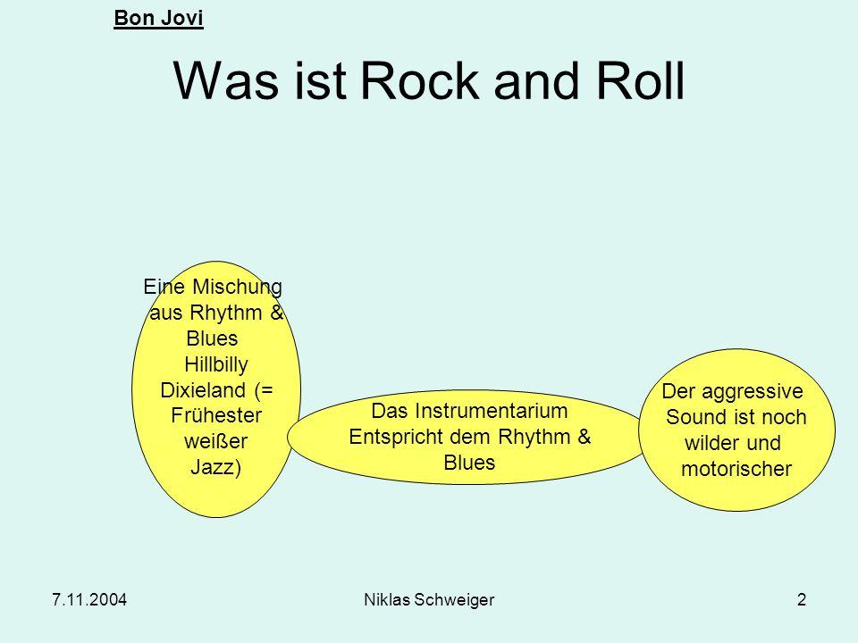 Bon Jovi 7.11.2004Niklas Schweiger2 Was ist Rock and Roll Eine Mischung aus Rhythm & Blues Hillbilly Dixieland (= Frühester weißer Jazz) Das Instrumen