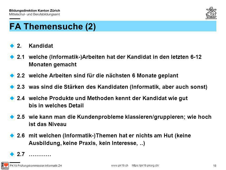 PK19 Prüfungskommission Informatik ZH www.pk19.ch https://pk19.pkorg.ch/ 18 FA Themensuche (2) 2. Kandidat 2.1 welche (Informatik-)Arbeiten hat der Ka