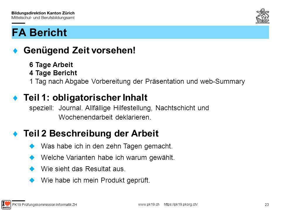 PK19 Prüfungskommission Informatik ZH www.pk19.ch https://pk19.pkorg.ch/ 23 FA Bericht Genügend Zeit vorsehen! 6 Tage Arbeit 4 Tage Bericht 1 Tag nach