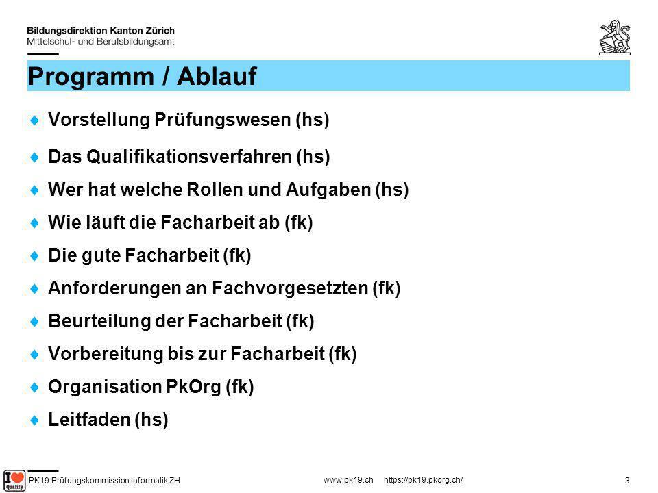 PK19 Prüfungskommission Informatik ZH www.pk19.ch https://pk19.pkorg.ch/ 3 Programm / Ablauf Vorstellung Prüfungswesen (hs) Das Qualifikationsverfahre
