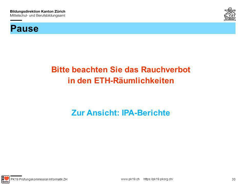 PK19 Prüfungskommission Informatik ZH www.pk19.ch https://pk19.pkorg.ch/ 30 Pause Bitte beachten Sie das Rauchverbot in den ETH-Räumlichkeiten Zur Ans