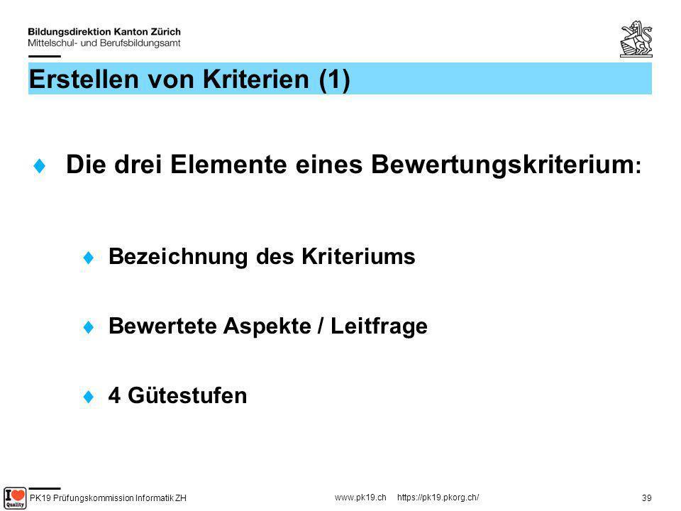 PK19 Prüfungskommission Informatik ZH www.pk19.ch https://pk19.pkorg.ch/ 39 Erstellen von Kriterien (1) Die drei Elemente eines Bewertungskriterium :