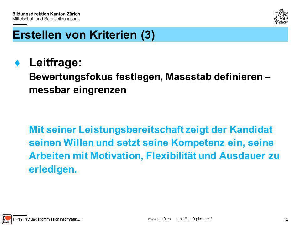 PK19 Prüfungskommission Informatik ZH www.pk19.ch https://pk19.pkorg.ch/ 42 Erstellen von Kriterien (3) Leitfrage: Bewertungsfokus festlegen, Massstab