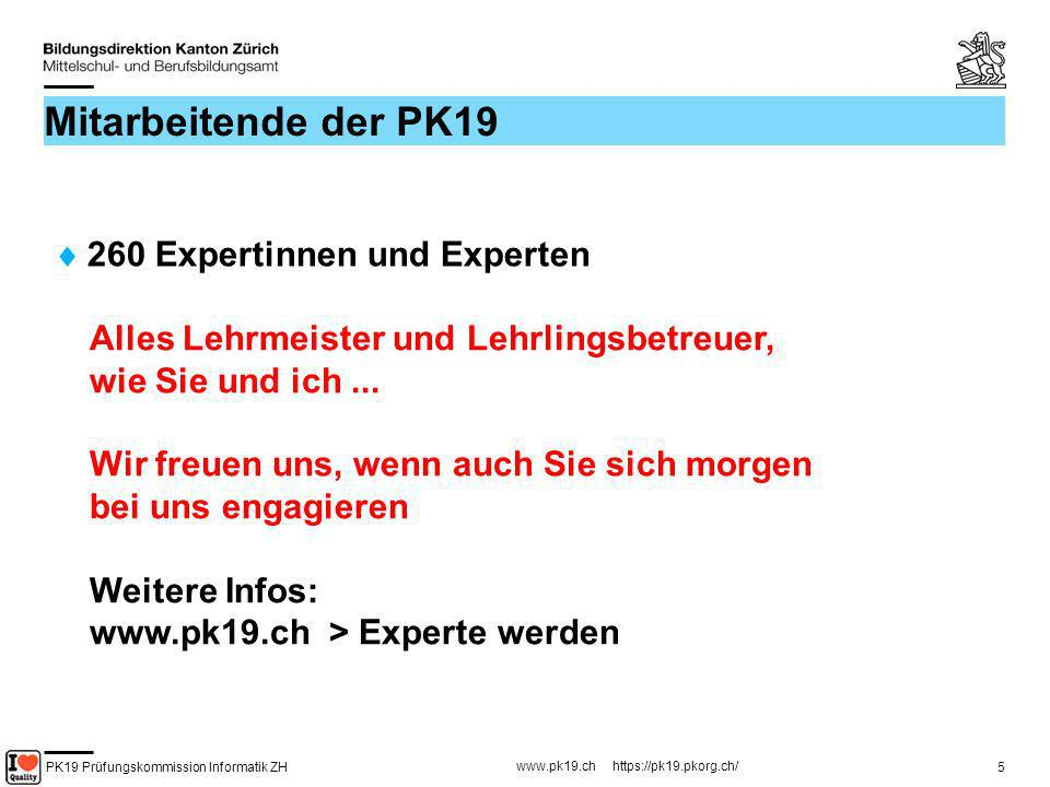 PK19 Prüfungskommission Informatik ZH www.pk19.ch https://pk19.pkorg.ch/ 5 Mitarbeitende der PK19 260 Expertinnen und Experten Alles Lehrmeister und L