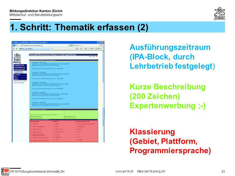 PK19 Prüfungskommission Informatik ZH www.pk19.ch https://pk19.pkorg.ch/ 53 1. Schritt: Thematik erfassen (2) Ausführungszeitraum (IPA-Block, durch Le