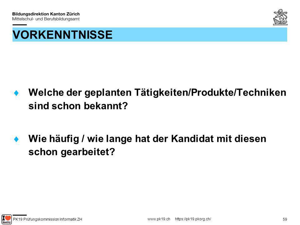 PK19 Prüfungskommission Informatik ZH www.pk19.ch https://pk19.pkorg.ch/ 59 VORKENNTNISSE Welche der geplanten Tätigkeiten/Produkte/Techniken sind sch