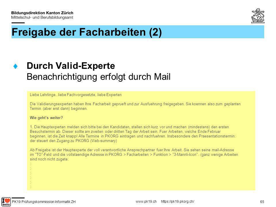 PK19 Prüfungskommission Informatik ZH www.pk19.ch https://pk19.pkorg.ch/ 65 Freigabe der Facharbeiten (2) Durch Valid-Experte Benachrichtigung erfolgt