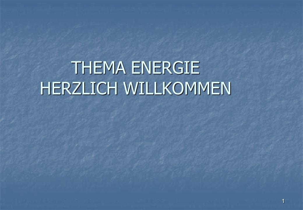 1 THEMA ENERGIE HERZLICH WILLKOMMEN