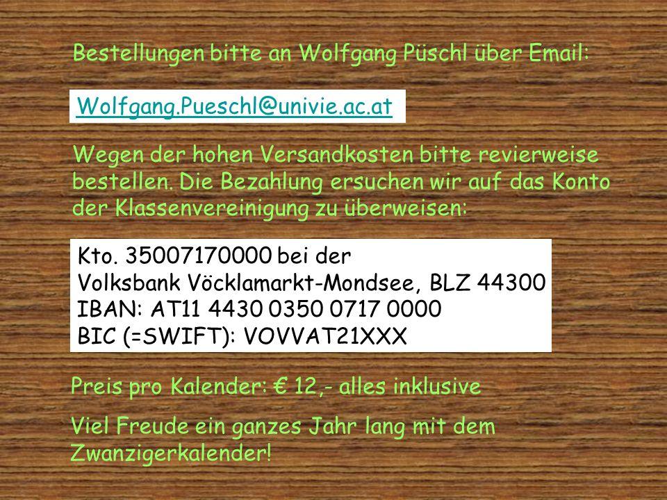 Bestellungen bitte an Wolfgang Püschl über Email: Wolfgang.Pueschl@univie.ac.at Wegen der hohen Versandkosten bitte revierweise bestellen. Die Bezahlu
