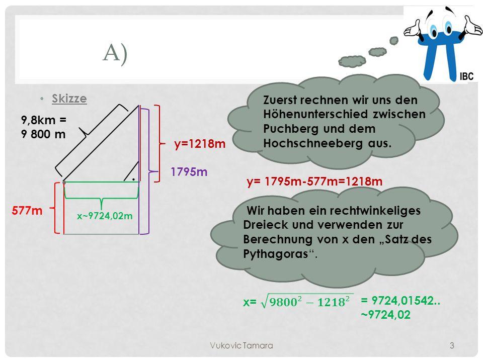 A) Skizze 1795m 577m 9,8km = 9 800 m Wir haben ein rechtwinkeliges Dreieck und verwenden zur Berechnung von x den Satz des Pythagoras.