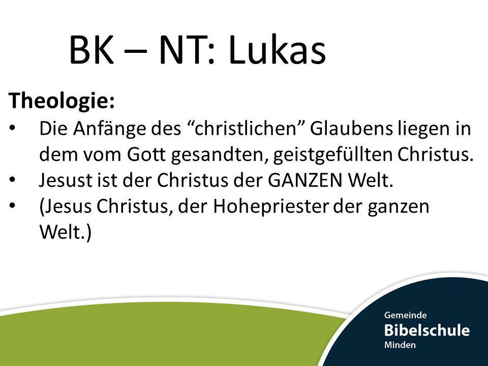 BK – NT: Lukas Theologie: Die Anfänge des christlichen Glaubens liegen in dem vom Gott gesandten, geistgefüllten Christus. Jesust ist der Christus der