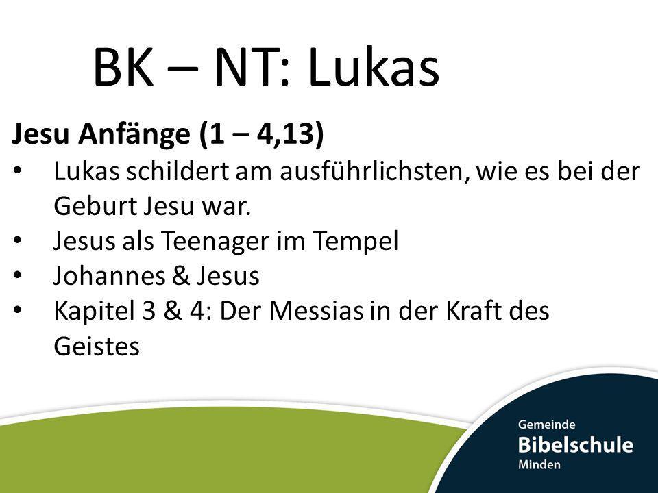 BK – NT: Lukas Jesu Anfänge (1 – 4,13) Lukas schildert am ausführlichsten, wie es bei der Geburt Jesu war. Jesus als Teenager im Tempel Johannes & Jes