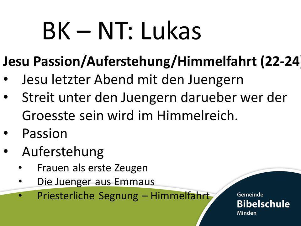 BK – NT: Lukas Jesu Passion/Auferstehung/Himmelfahrt (22-24) Jesu letzter Abend mit den Juengern Streit unter den Juengern darueber wer der Groesste s