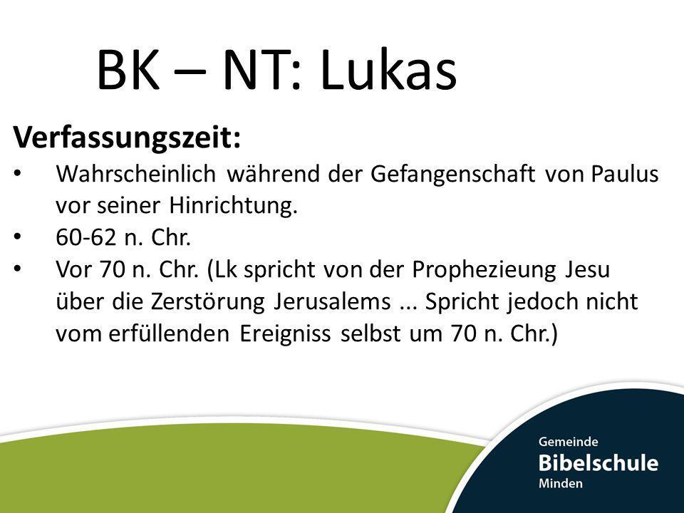 BK – NT: Lukas Verfassungszeit: Wahrscheinlich während der Gefangenschaft von Paulus vor seiner Hinrichtung. 60-62 n. Chr. Vor 70 n. Chr. (Lk spricht