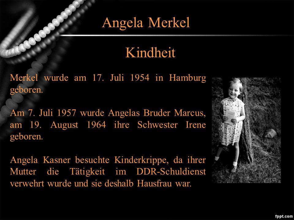 Angela Merkel Kindheit Merkel wurde am 17.Juli 1954 in Hamburg geboren.