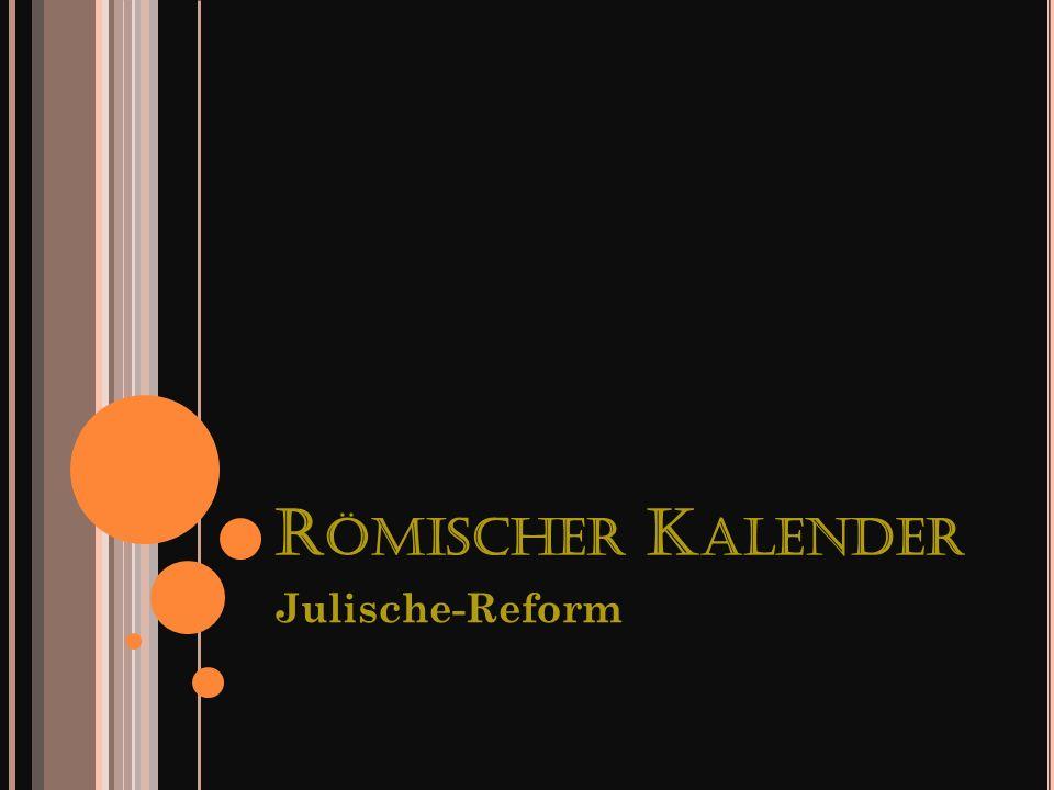 R ÖMISCHER K ALENDER Julische-Reform