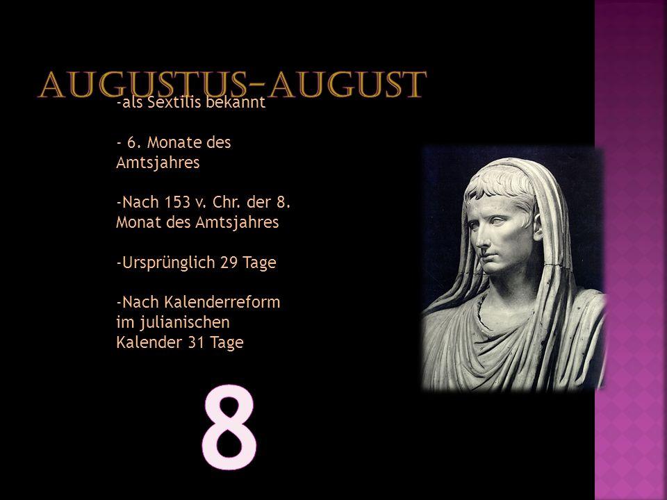 -als Sextilis bekannt - 6. Monate des Amtsjahres -Nach 153 v. Chr. der 8. Monat des Amtsjahres -Ursprünglich 29 Tage -Nach Kalenderreform im julianisc