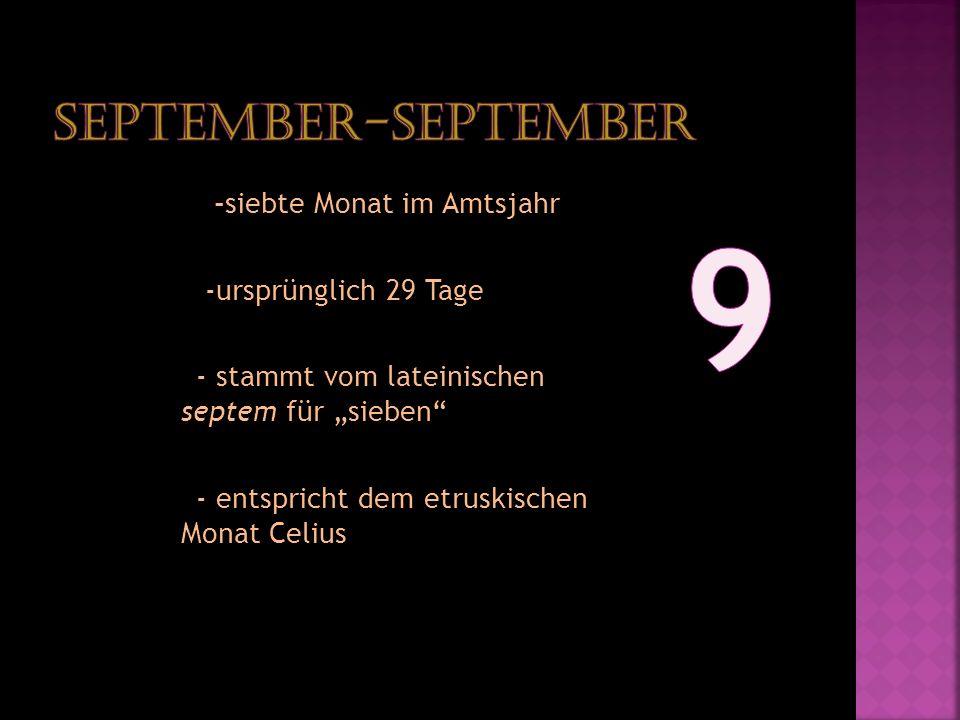 -siebte Monat im Amtsjahr -ursprünglich 29 Tage - stammt vom lateinischen septem für sieben - entspricht dem etruskischen Monat Celius