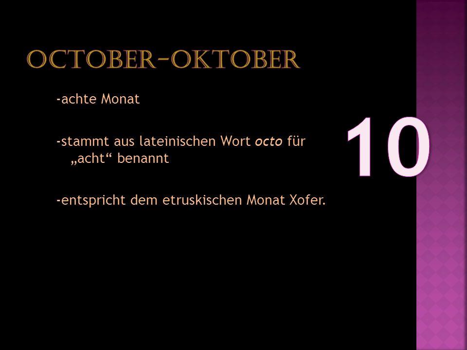 -achte Monat -stammt aus lateinischen Wort octo für acht benannt -entspricht dem etruskischen Monat Xofer.