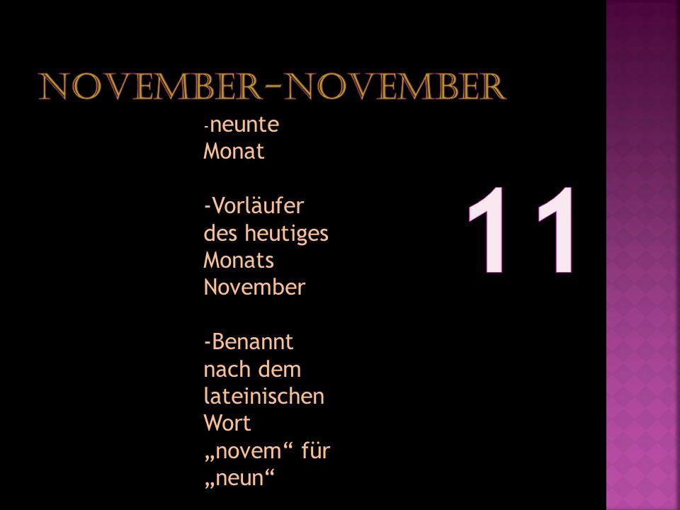- neunte Monat -Vorläufer des heutiges Monats November -Benannt nach dem lateinischen Wort novem für neun