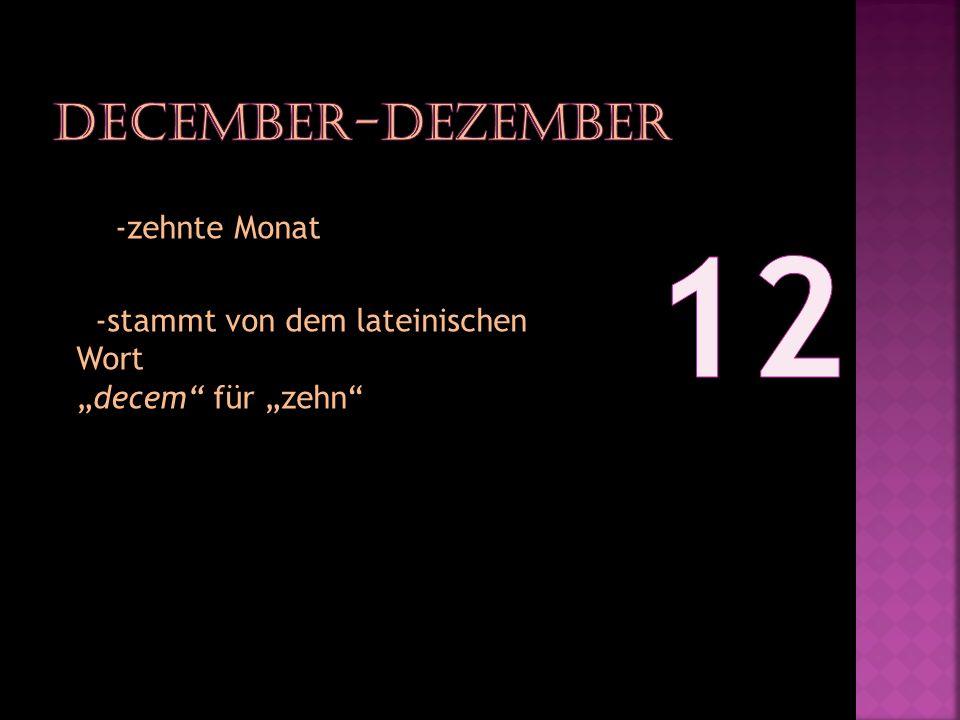-zehnte Monat -stammt von dem lateinischen Wortdecem für zehn