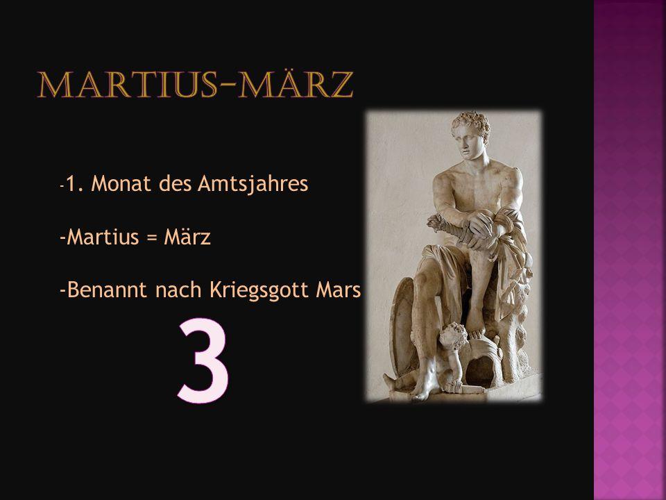 - 1. Monat des Amtsjahres -Martius = März -Benannt nach Kriegsgott Mars