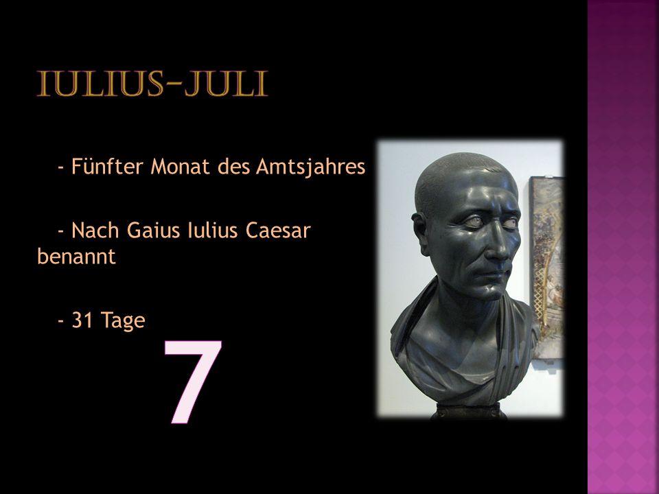 - Fünfter Monat des Amtsjahres - Nach Gaius Iulius Caesar benannt - 31 Tage