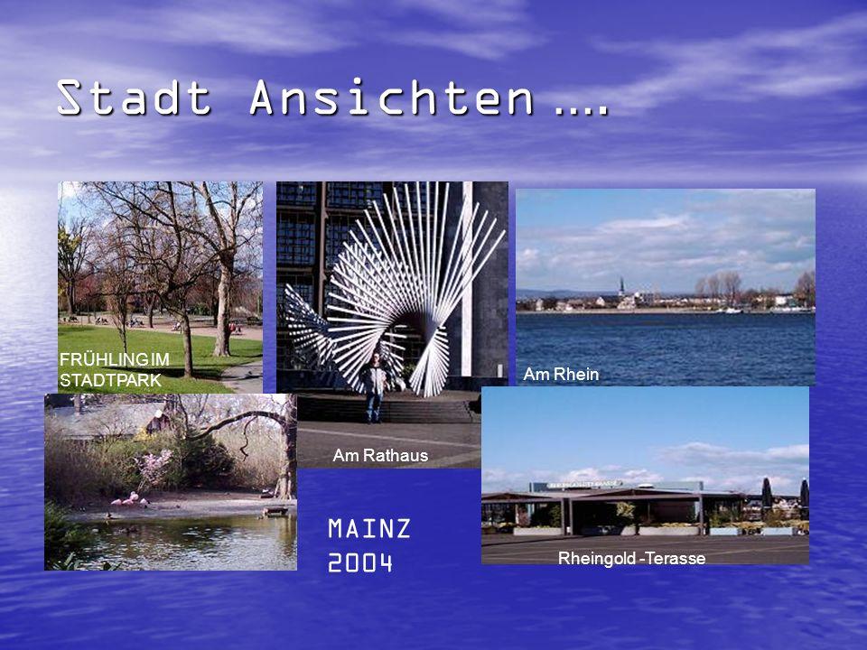 Stadt Ansichten …. FRÜHLING IM STADTPARK Am Rhein Am Rathaus Rheingold -Terasse MAINZ 2004