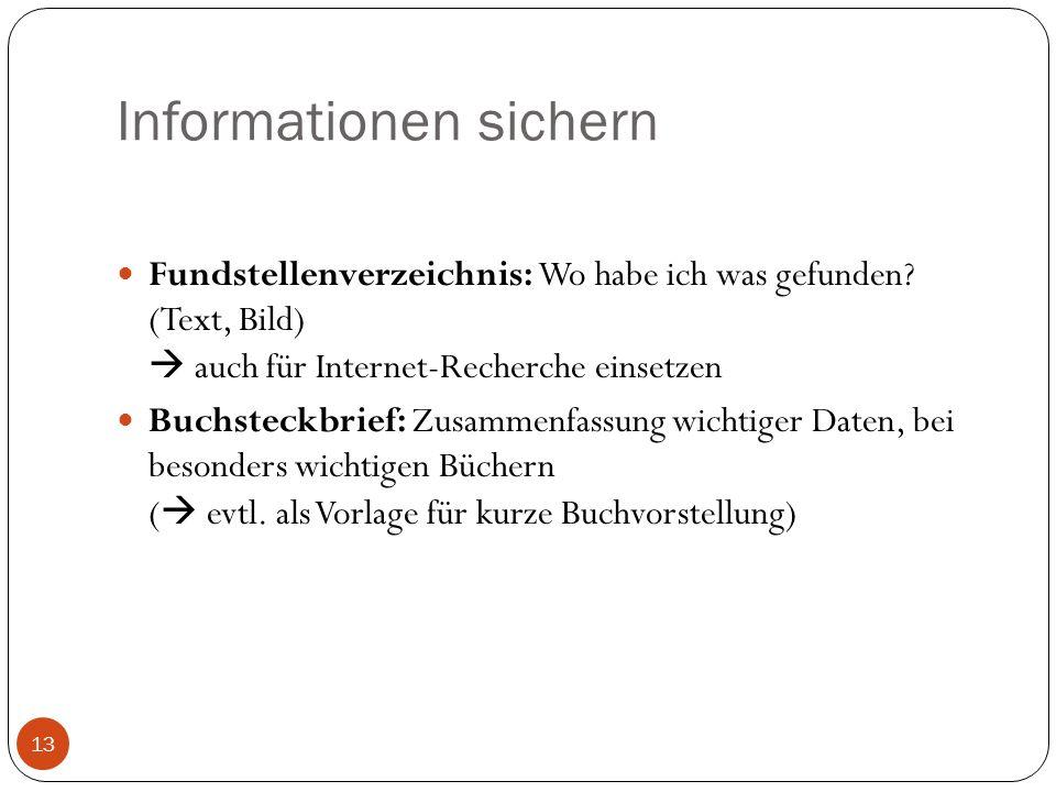 Informationen sichern Fundstellenverzeichnis: Wo habe ich was gefunden? (Text, Bild) auch für Internet-Recherche einsetzen Buchsteckbrief: Zusammenfas