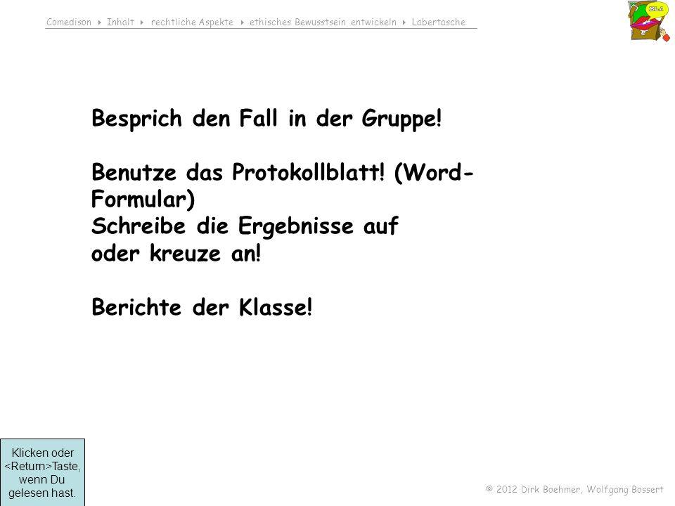 Comedison Inhalt rechtliche Aspekte ethisches Bewusstsein entwickeln Labertasche © 2012 Dirk Boehmer, Wolfgang Bossert Besprich den Fall in der Gruppe