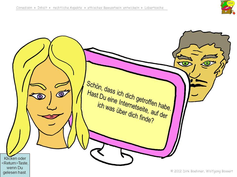 Comedison Inhalt rechtliche Aspekte ethisches Bewusstsein entwickeln Labertasche © 2012 Dirk Boehmer, Wolfgang Bossert Klicken oder Taste, wenn Du gelesen hast.