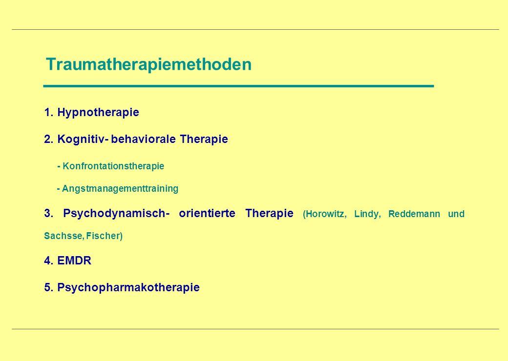 Traumatherapiemethoden 1. Hypnotherapie 2. Kognitiv- behaviorale Therapie - Konfrontationstherapie - Angstmanagementtraining 3. Psychodynamisch- orien