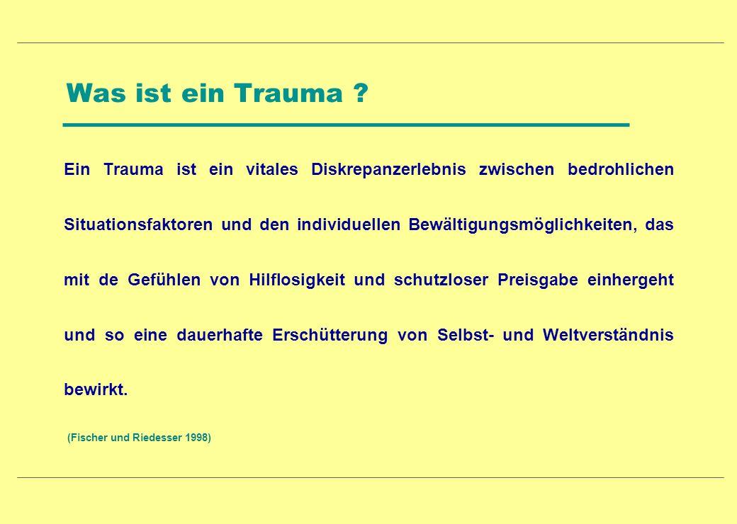 Was ist ein Trauma ? Ein Trauma ist ein vitales Diskrepanzerlebnis zwischen bedrohlichen Situationsfaktoren und den individuellen Bewältigungsmöglichk