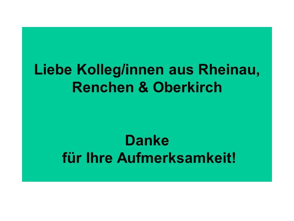 Liebe Kolleg/innen aus Rheinau, Renchen & Oberkirch Danke für Ihre Aufmerksamkeit!