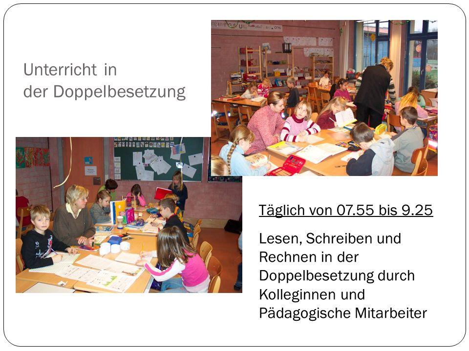 Unterricht in der Doppelbesetzung Täglich von 07.55 bis 9.25 Lesen, Schreiben und Rechnen in der Doppelbesetzung durch Kolleginnen und Pädagogische Mi