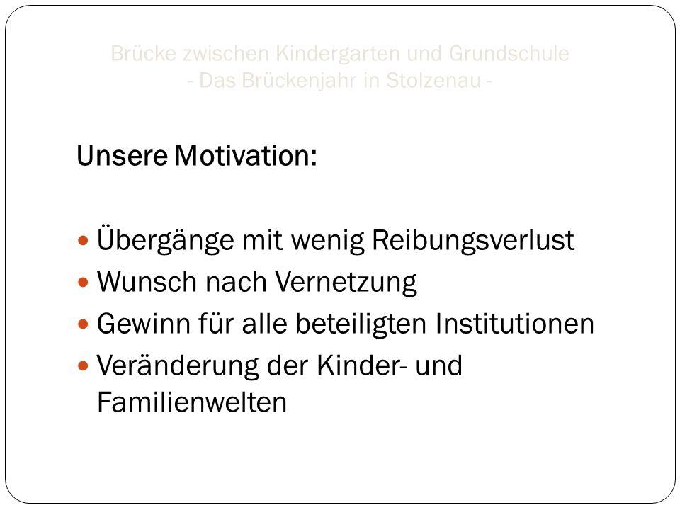 Brücke zwischen Kindergarten und Grundschule - Das Brückenjahr in Stolzenau - Unsere Motivation: Übergänge mit wenig Reibungsverlust Wunsch nach Verne