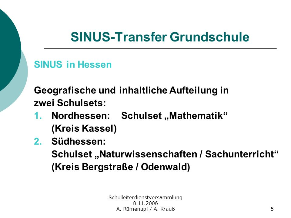 Schulleiterdienstversammlung 8.11.2006 A. Rümenapf / A. Krauß5 SINUS-Transfer Grundschule SINUS in Hessen Geografische und inhaltliche Aufteilung in z